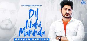 Dil Nahi Mannda  Lyrics – Gurnam Bhullar