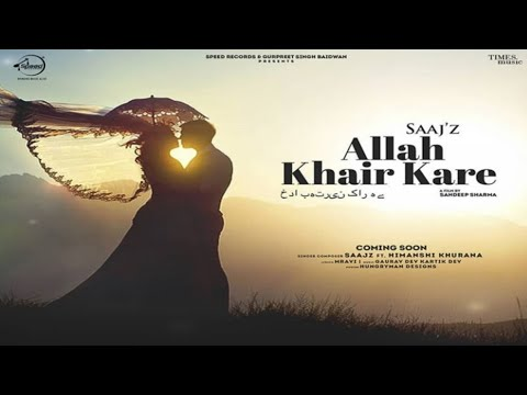Allah Khair Kare Lyrics - Saajz, Himanshi Khurana